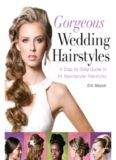 Gorgeous Wedding Hairstyles  A Step-by-Step Guide to 34 Spectacular Hairstyles