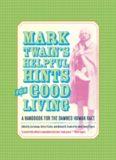 Mark Twain's helpful hints for good living : [a handbook for the damned human race]