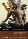 Tantra yoga secrets : eighteen transformational lessons to serenity, radiance, and bliss