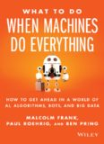 What to Do When Machines Do Everything: Five Ways Your Business Can Thrive in an Economy of Bots