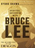 Spiritual Interview with Bruce Lee: The Resurrection of the Dragon