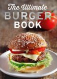 The Ultimate Burger Book With meat and vegetarian burgers
