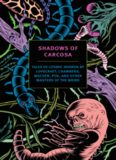 Shadows of Carcosa: Tales of Cosmic Horror by Lovecraft, Chambers, Machen, Poe, and Other Masters
