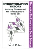 Structuration Theory: Anthony Giddens and the Constitution of Social Life