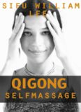 Qigong Meridian Self Massage: Complete Program for Improved Health, Pain Annihilation, and Swift