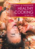 Crazy and Passionate Healthy Cooking: by Suki Chan