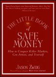 The Little Book of Safe Money: How to Conquer Killer Markets, Con Artists, and Yourself (Little