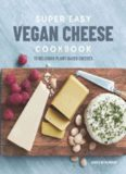 Super Easy Vegan Cheese Cookbook: 70 Delicious Plant-Based Cheeses