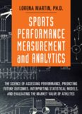 Sports Performance Measurement and Analytics: The Science of Assessing Performance, Predicting Future Outcomes, Interpreting Statistical Models, and ... Market Value of Athletes