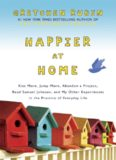 Happier at Home- Kiss More, Jump More and Other Experiments in the Practice of Everyday Life