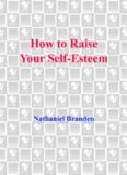 How to Raise Your Self-Esteem: The Proven Action-Oriented Approach to Greater Self-Respect and Self