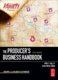 The Producer's Business Handbook, Third Edition: The Roadmap for the Balanced Film Producer