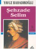 Yavuz BAHADIROĞLU Şehzade Selim - Yasar Mutlu