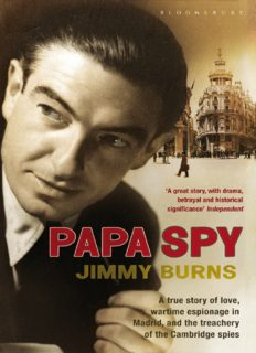 Papa Spy: A True Story of Love, Wartime Espionage in Madrid, and the Treachery of the Cambridge Spies