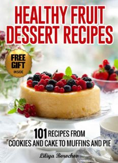 Healthy Fruit Dessert Recipes: 101 Recipes from Cookies and Cake to Muffins and Pie