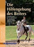 Die Hilfengebung des Reiters: Grundbegriffe der harmonischen Verständigung zwischen Reiter und