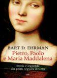 Pietro, Paolo e Maria Maddalena. Storia e leggenda dei primi seguaci di Gesù