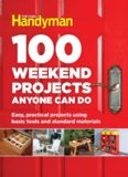 100 Weekend Projects Anyone Can Do: Easy, Practical Projects Using Basic Tools and Standard