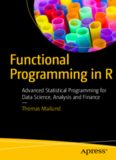 Functional Programming in R: Advanced Statistical Programming for Data Science, Analysis
