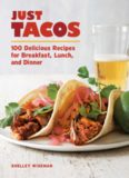 Just Tacos  100 Delicious Recipes for Breakfast, Lunch, and Dinner