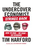 The Undercover Economist Strikes Back: How to Run—or Ruin—an Economy