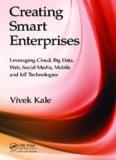 Creating Smart Enterprises: Leveraging Cloud, Big Data, Web, Social Media, Mobile and IoT