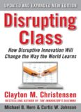 Disrupting Class, Expanded Second Edition: How Disruptive Innovation Will Change the Way the World