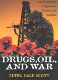 Drugs, Oil, and War: The United States in Afghanistan, Colombia, and Indochina, Peter Dale Scott ...