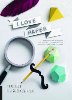 I Love Paper: Paper-Cutting Techniques and Templates for Amazing Toys, Sculptures, Props, and Costumes