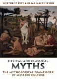 Biblical and Classical Myths: The Mythological Framework of Western Culture (Frye Studies)