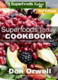 Superfoods Today Cookbook: 200 Recipes of Quick & Easy, Low Fat Diet, Gluten Free Diet, Wheat Free Diet, Whole Foods Cooking, Low Carb Cooking, Weight ... plan: weight loss plan for women Book 32)