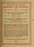 The sixth and seventh books of Moses ... the wonderful magical and spirit arts of Moses and Aaron