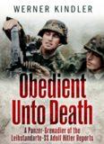 Obedient Unto Death: A Panzer-Grenadier of the Leibstandarte: SS Adolf Hitler Reports