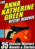 The Anna Katharine Green Mystery Megapack