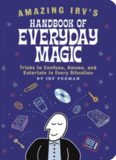 Amazing Irv's handbook of everyday magic : tricks to confuse, amuse, and entertain in every