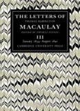 The Letters of Thomas Babington MacAulay: Volume 3, January 1834-August 1841 (v. 3)