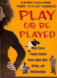 Play or Be Played: What Every Female Should Know About Men, Dating, and..
