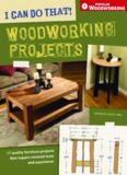 I Can Do That! Woodworking Projects : 157 Quality Furniture Projects That Require Minimal Tools and Experience