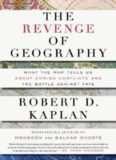 The Revenge of Geography: What the Map Tells Us About Coming Conflicts and the Battle Against Fate
