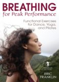Breathing for Peak Performance Functional Exercises for Dance, Yoga, and Pilates