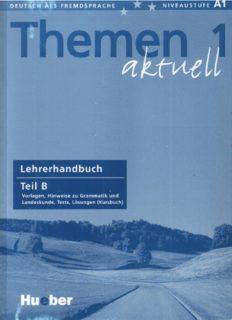 Themen aktuell 1: Deutsch als Fremdsprache, Niveaustufe A1 - Lehrerhandbuch Teil B: Vorlagen, Hinweise zu Grammatik und Landeskunde, Tests, Lösungen (Kursbuch)