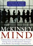 The McKinsey Mind: Understanding and Implementing the Problem-Solving Tools and Management Techniques of the World's Top Strategic Consul