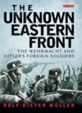 The unknown Eastern Front : the Wehrmacht and Hitler's foreign soldiers