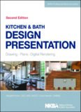 Kitchen & Bath Design Presentation  Drawing, Plans, Digital Rendering (NKBA Professional Resource Library)