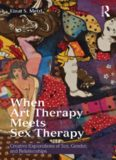 When Art Therapy Meets Sex Therapy: Creative Explorations of Sex, Gender, and Relationships