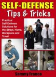 Self defense tips and tricks : practical self-defense solutions for the street, home, workplace