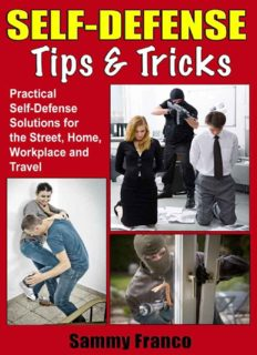 Self defense tips and tricks : practical self-defense solutions for the street, home, workplace and travel