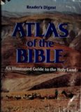 Atlas Of The Bible : an Illustrated Guide To The Holy Land