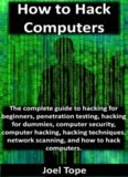 How to Hack Computers: how to hack computers, hacking for beginners, penetration testing, hacking for dummies, computer security, computer hacking, hacking techniques, network scanning