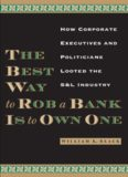The Best Way to Rob a Bank Is to Own One: How Corporate Executives and Politicians Looted the S&L